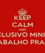 KEEP CALM AND BOTA EXCLUSIVO MINHA FILHA , DÁ TRABALHO PRA FAZER - Personalised Poster A4 size