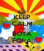 KEEP CALM AND BOTA FORA - Personalised Poster A4 size