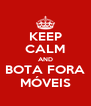 KEEP CALM AND BOTA FORA MÓVEIS - Personalised Poster A4 size