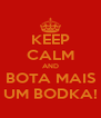 KEEP CALM AND BOTA MAIS UM BODKA! - Personalised Poster A4 size
