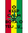 KEEP CALM AND BOTA O TEU _\|/_ - Personalised Poster A4 size