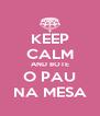 KEEP CALM AND BOTE O PAU NA MESA - Personalised Poster A4 size