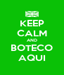 KEEP CALM AND BOTECO AQUI - Personalised Poster A4 size