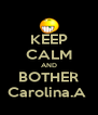 KEEP CALM AND BOTHER Carolina.A  - Personalised Poster A4 size