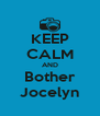 KEEP CALM AND Bother Jocelyn - Personalised Poster A4 size