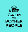 KEEP CALM AND BOTHER PEOPLE - Personalised Poster A4 size