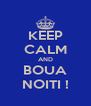 KEEP CALM AND BOUA NOITI ! - Personalised Poster A4 size