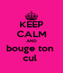KEEP CALM AND bouge ton  cul  - Personalised Poster A4 size