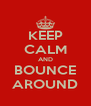 KEEP CALM AND BOUNCE AROUND - Personalised Poster A4 size