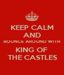 KEEP CALM AND BOUNCE AROUND WITH KING OF  THE CASTLES - Personalised Poster A4 size