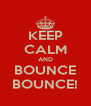 KEEP CALM AND BOUNCE BOUNCE! - Personalised Poster A4 size