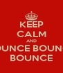 KEEP CALM AND BOUNCE BOUNCE BOUNCE - Personalised Poster A4 size