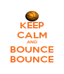 KEEP CALM AND BOUNCE BOUNCE - Personalised Poster A4 size