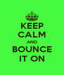 KEEP CALM AND BOUNCE IT ON - Personalised Poster A4 size