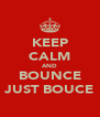 KEEP CALM AND BOUNCE JUST BOUCE - Personalised Poster A4 size