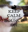 KEEP CALM AND BOUNCE ON - Personalised Poster A4 size