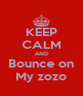 KEEP CALM AND Bounce on My zozo - Personalised Poster A4 size