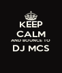 KEEP CALM AND BOUNCE TO DJ MCS  - Personalised Poster A4 size