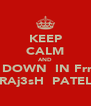 KEEP CALM AND BOW DOWN  IN FrnT OF RAj3sH  PATEL - Personalised Poster A4 size
