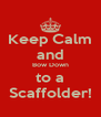 Keep Calm and Bow Down to a Scaffolder! - Personalised Poster A4 size
