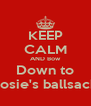 KEEP CALM AND Bow Down to Josie's ballsack - Personalised Poster A4 size