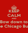 KEEP CALM AND Bow down to The Chicago Bulls - Personalised Poster A4 size