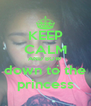 KEEP CALM AND BOW down to the princess - Personalised Poster A4 size