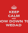 KEEP CALM AND BOW DOWN TO WEDAD - Personalised Poster A4 size