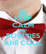 KEEP CALM AND BOW TIES ARE COOL - Personalised Poster A4 size
