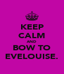 KEEP CALM AND BOW TO EVELOUISE. - Personalised Poster A4 size