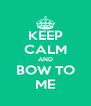 KEEP CALM AND BOW TO ME - Personalised Poster A4 size