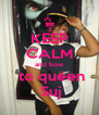 KEEP CALM and bow  to queen  Suj - Personalised Poster A4 size