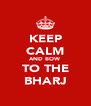 KEEP CALM AND BOW TO THE BHARJ - Personalised Poster A4 size
