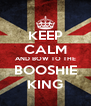 KEEP CALM AND BOW TO THE BOOSHIE KING - Personalised Poster A4 size