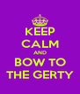 KEEP CALM AND BOW TO THE GERTY - Personalised Poster A4 size