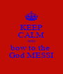 KEEP CALM AND bow to the  God MESSI - Personalised Poster A4 size