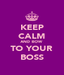 KEEP CALM AND BOW TO YOUR BOSS - Personalised Poster A4 size