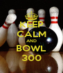 KEEP CALM AND BOWL 300 - Personalised Poster A4 size