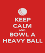 KEEP CALM AND BOWL A HEAVY BALL - Personalised Poster A4 size