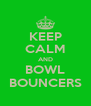 KEEP CALM AND BOWL BOUNCERS - Personalised Poster A4 size