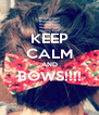 KEEP CALM AND BOWS!!!!  - Personalised Poster A4 size