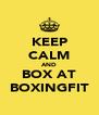 KEEP CALM AND BOX AT BOXINGFIT - Personalised Poster A4 size