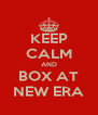 KEEP CALM AND BOX AT NEW ERA - Personalised Poster A4 size