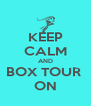 KEEP CALM AND BOX TOUR  ON - Personalised Poster A4 size