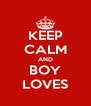 KEEP CALM AND BOY LOVES - Personalised Poster A4 size