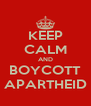 KEEP CALM AND BOYCOTT APARTHEID - Personalised Poster A4 size