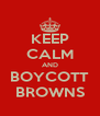 KEEP CALM AND BOYCOTT BROWNS - Personalised Poster A4 size