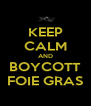 KEEP CALM AND BOYCOTT FOIE GRAS - Personalised Poster A4 size