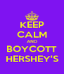 KEEP CALM AND BOYCOTT HERSHEY'S - Personalised Poster A4 size