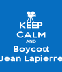 KEEP CALM AND Boycott Jean Lapierre - Personalised Poster A4 size